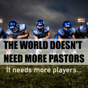 The world doesn't need more Pastors