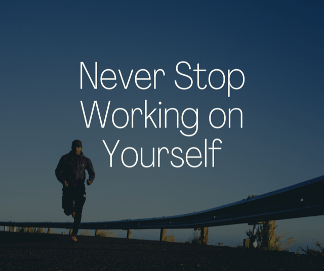 Never Stop Working on Yourself