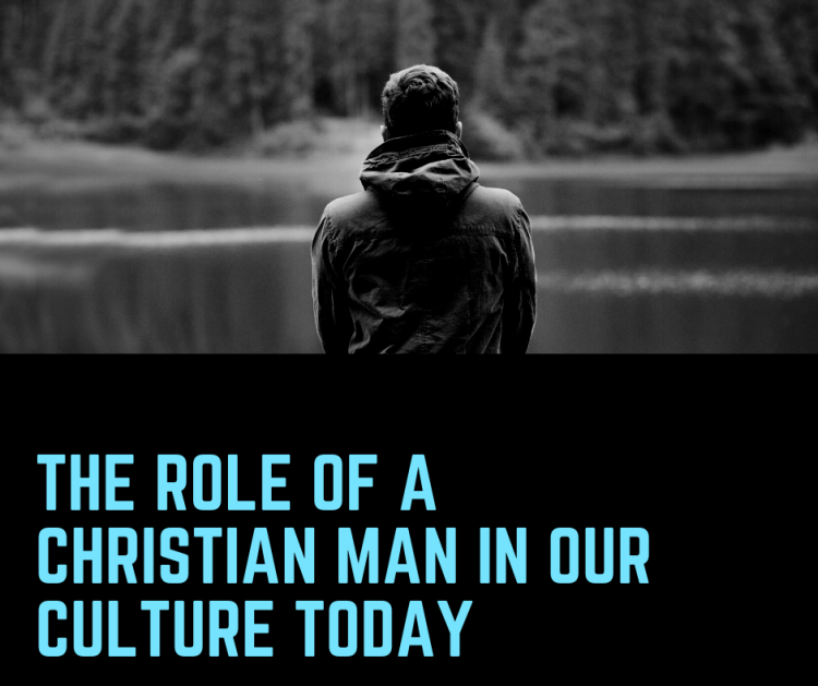 The Role Of A Christian Man In Our Culture Today