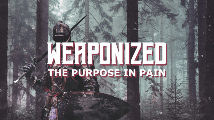 Weaponized: Purpose in Pain