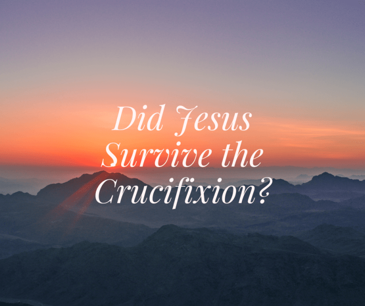 Did Jesus Survive the Crucifixion?