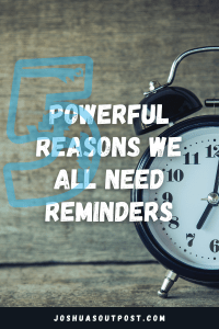 5 Powerful Reasons We All Need Reminders