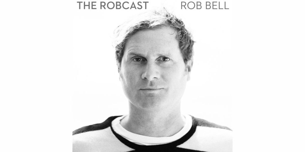 Rob Bell; The RobCast