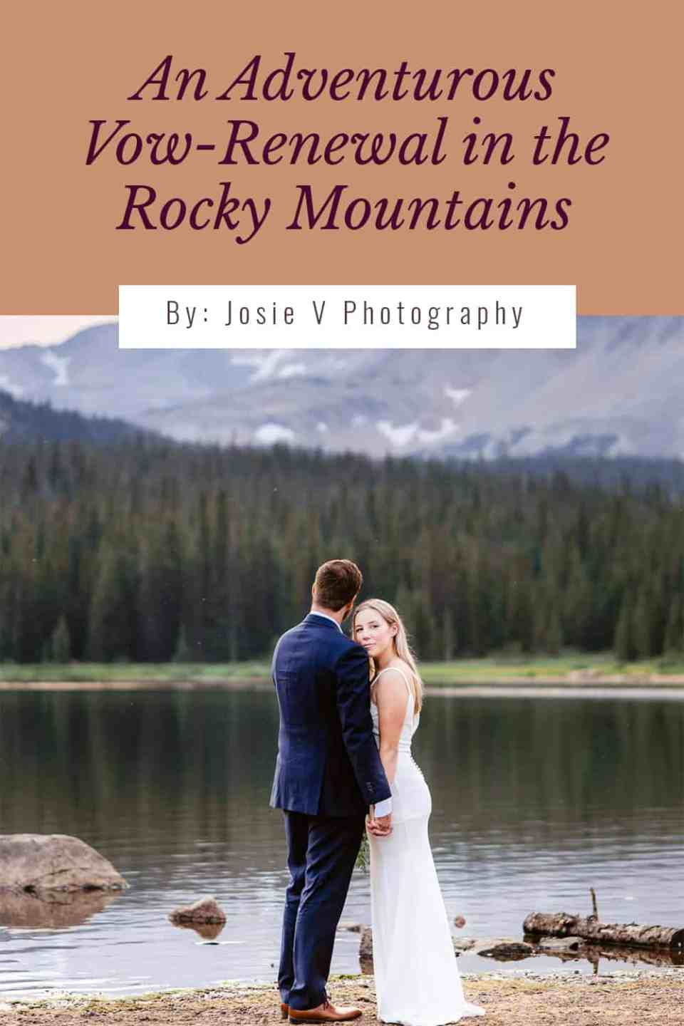 An Adventurous elopement style vow renewal in the Rocky Mountains | Josie V Photography