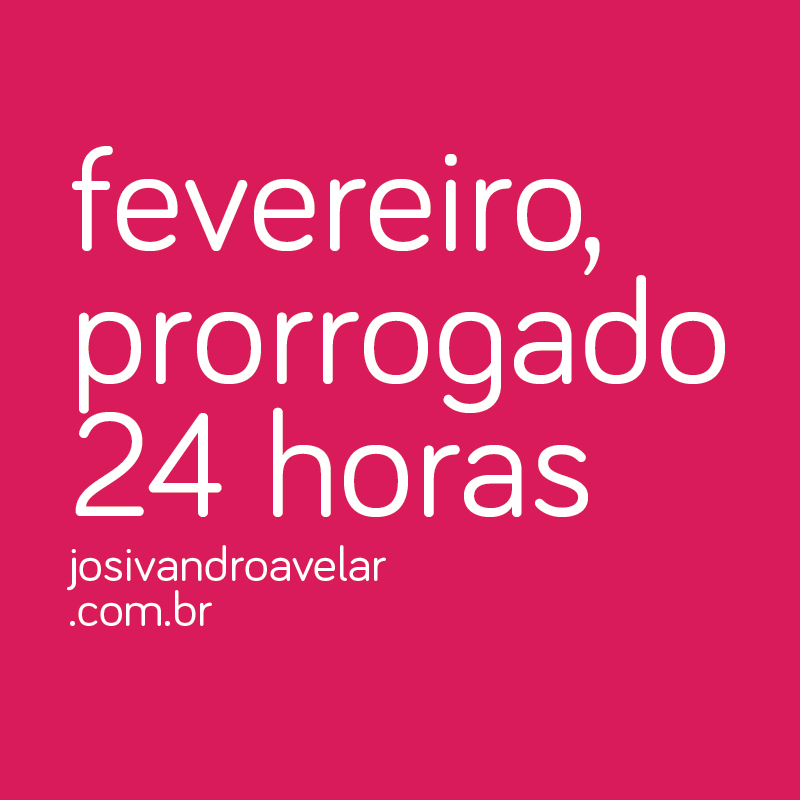 FEVEREIRO, PRORROGADO 24 HORAS
