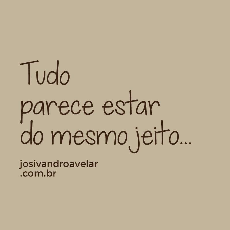 TUDO PARECE ESTAR DO MESMO JEITO