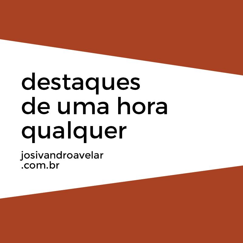 DESTAQUES DE UMA HORA QUALQUER