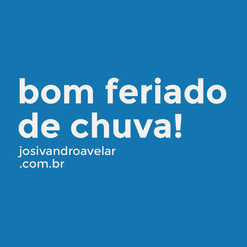 BOM FERIADO DE CHUVA!