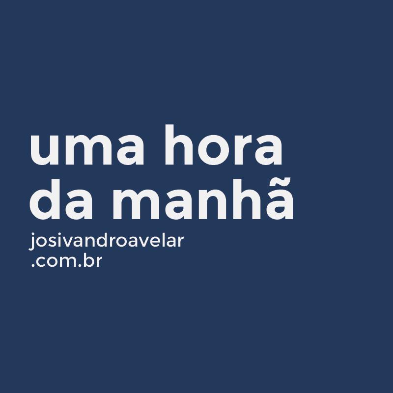 UMA HORA DA MANHÃ