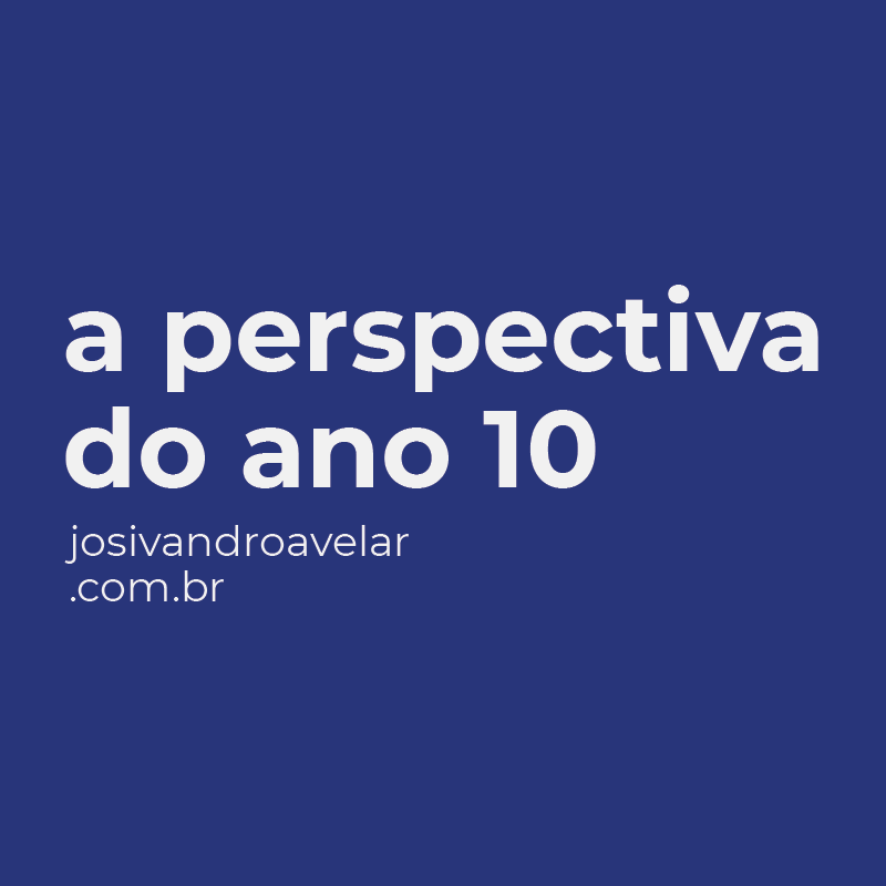 A PERSPECTIVA DO ANO 10