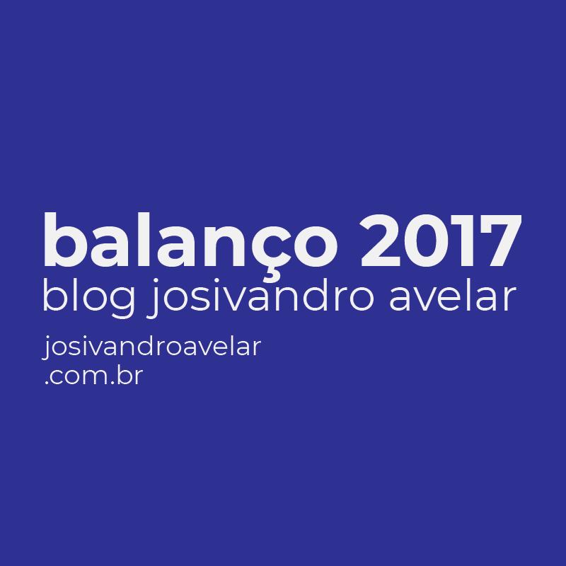 O BALANÇO 2017 DO BLOG JOSIVANDRO AVELAR