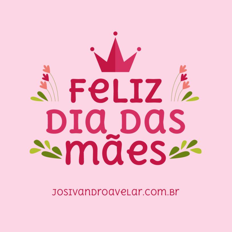 Feliz Dia das Mães! Homenagem do Blog Josivandro Avelar ao Dia das Mães, em tons delicados.