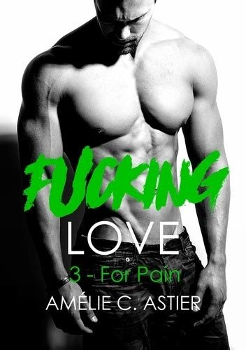 Best F Ck Ng Love Tome 3 For Pain Amélie C Astier Epub With Pictures