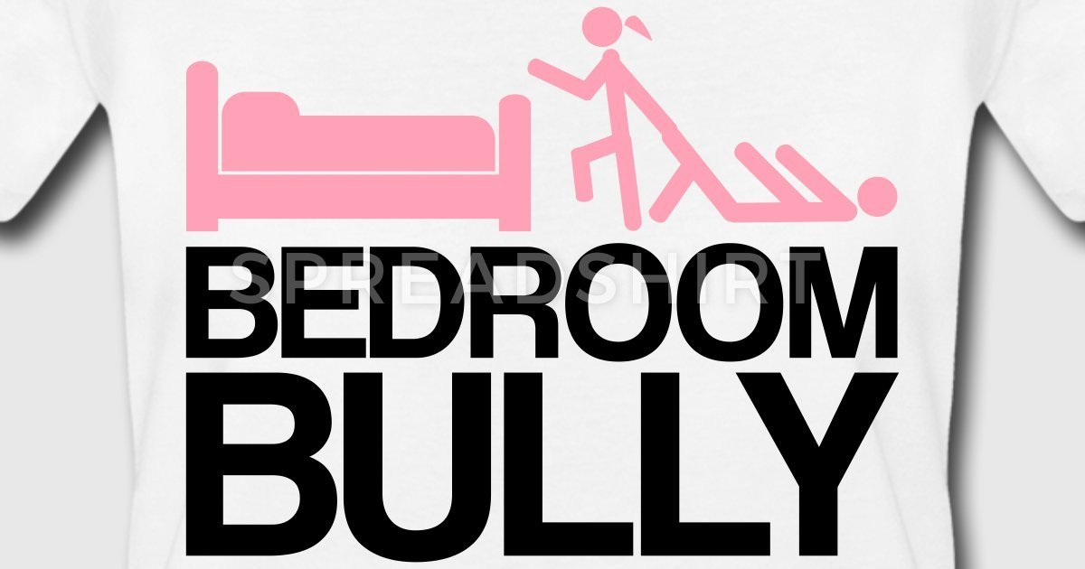 Best Bedroom Bully T Shirt Spreadshirt With Pictures