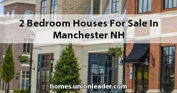 Best 2 Bedroom Houses For Sale In Manchester Nh With Pictures