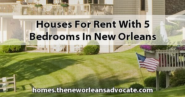 Best Houses For Rent With 5 Bedrooms In New Orleans With Pictures