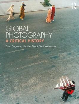 Erina Duganne, Heather Diack, Terri Weissman (2020) Global Photography: A Critical History