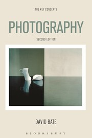 David Bate (2nd Edition) (2017) Photography: The Key Concepts