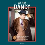 The Dandy as Visual Subject: A Look at We Are Dandy (2017) with Photographer Rose Callahan