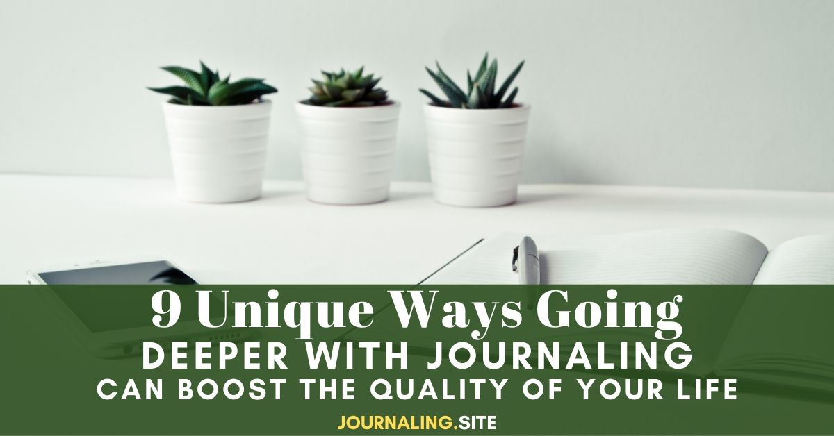 9 Unique Ways Going Deeper With Journaling Can Boost The Quality Of Your Life