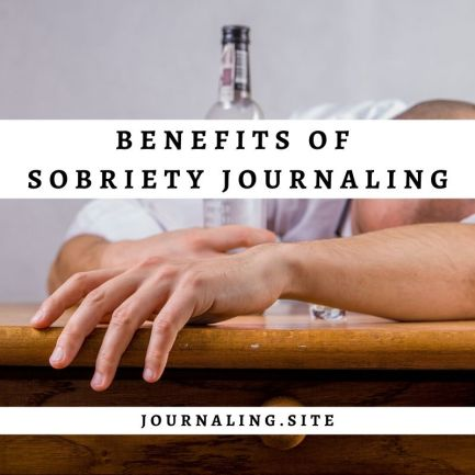 Benefits of Sobriety Journaling