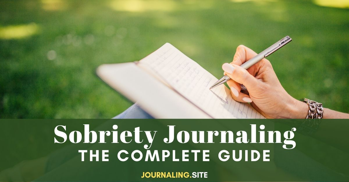 Sobriety Journaling The Complete Guide