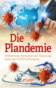 Bruce Fife - Die Pandemie - Profitstreben, Korruption und Täuschung hinter der COVID-19-Pandemie - Kopp Verlag - 18,99 Euro