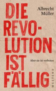 Albrecht Müller - Die Revolution ist fällig - Kopp Verlag - 16,00 Euro