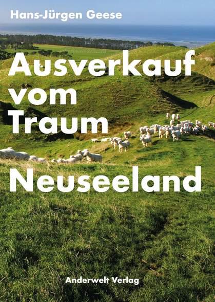 Hans-Jürgen Geese - Ausverkauf vom Traum Neusseland - Was die Kolonie Deutschland von der Geschichte der Kolonie Neuseeland heute lernen kann - Kopp Verlag 21,00 Euro
