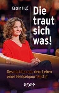 Katrin Huß - Die traus sich was - Geschichten aus dem Leben einer Fernsehjournalistin - Kopp Verlag 19,99 Euro