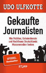 Udo Ulfkotte - Gekaufte Journalisten - Wie Politik, Gehiemdienste und Hochfinanz Deutschlands Massenmedien lenken - Kopp Verlag 22,99 Euro
