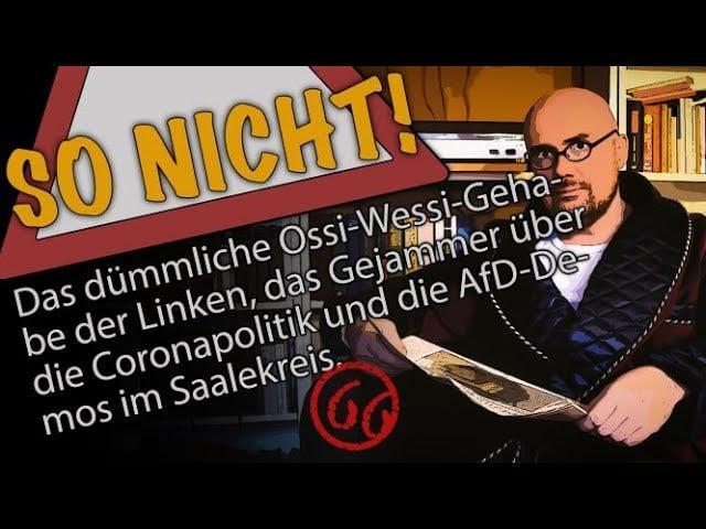 Das OssiWessi-Gehabe der Linken, das Gejammer über die Coronapolitik und die AfD-Demos im Saalekreis; Bild: Startbild Youtube