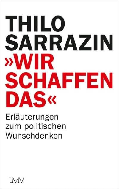 Thilo Sarrazin - Wir schaffen das - Erläuterung zum politischen Wunschdenken - Unterstützen Sie jouwatch und erwerben das Buch über den Kopp Verlag - 20,00 Euro
