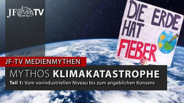 Mythos Klimakatastrophe, Teil 1 - Vom vorindustriellen Niveau bis zum angeblichen Konsens; Bild: Startbild Youtubevideo JF-TV