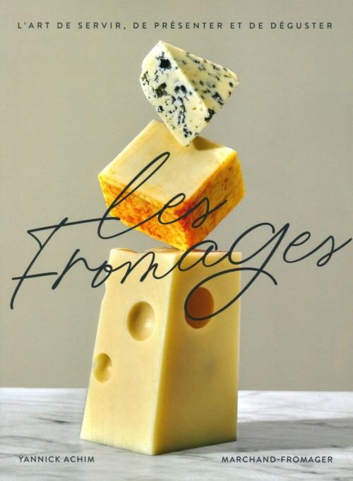 Livre L'art de choisir, de présenter et de déguster les fromages, par Yannick Achim, les éditions Crescendo!