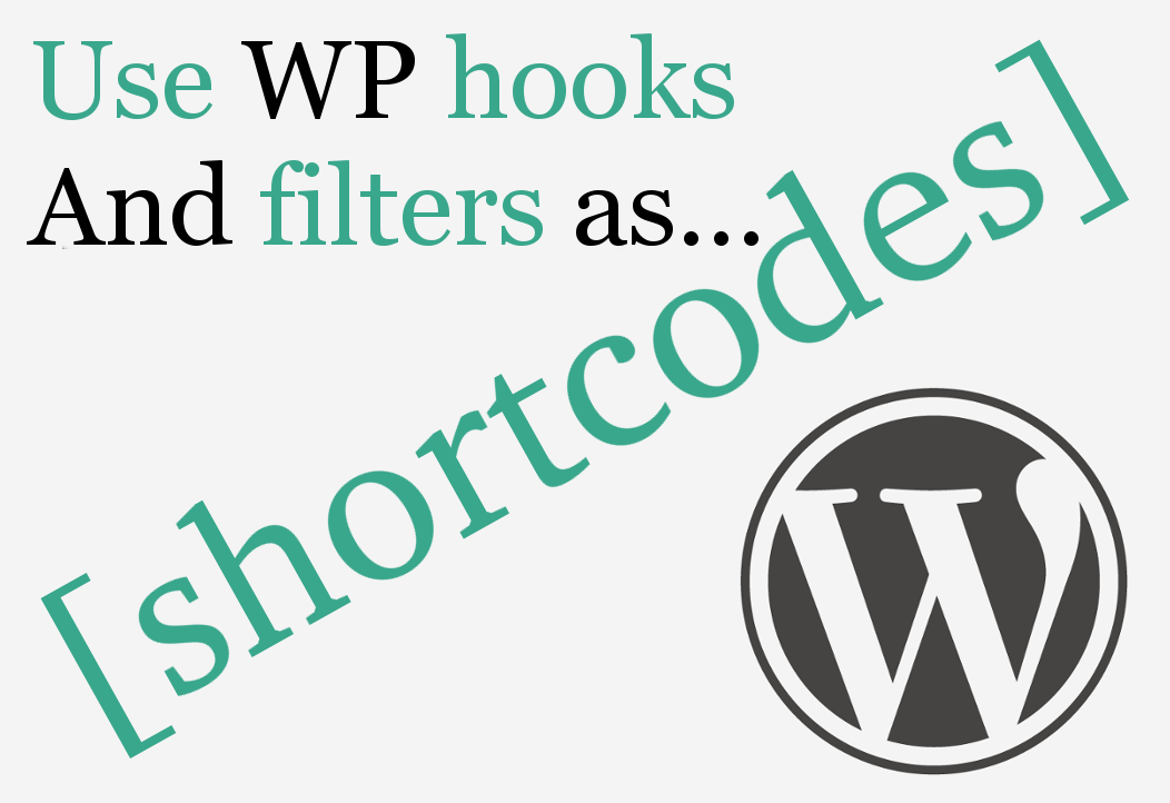 Use WordPress Hooks and Filters as Shortcodes