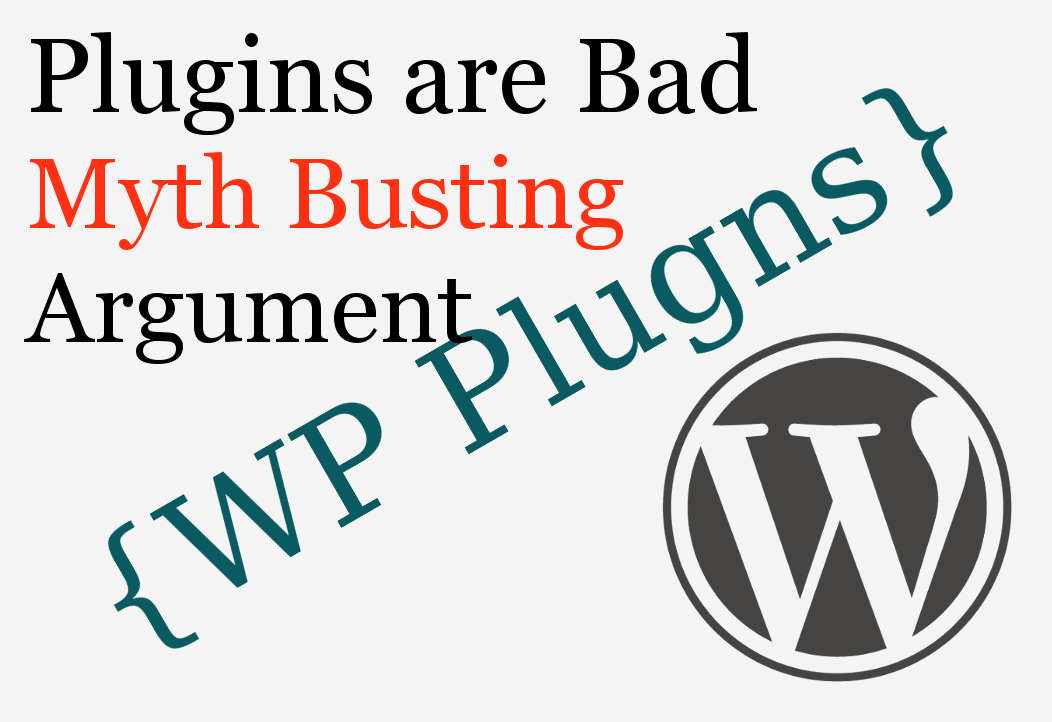 Plugins are Bad Myth Busting Rant