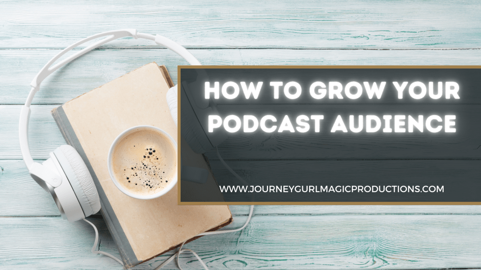 How to grow your podcast audience, podcasting, podcaster