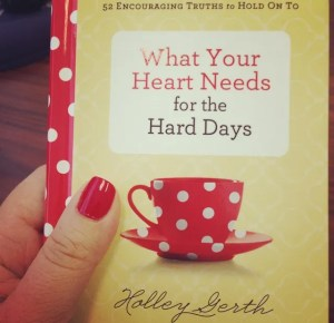 What your heart needs by Holley Gerth