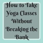 How to Take Yoga Classes Without Breaking the Bank