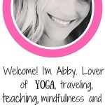 Welcome! I'm Abby. Lover of yoga, traveling, teaching, mindfulness, and healthy eating. read more