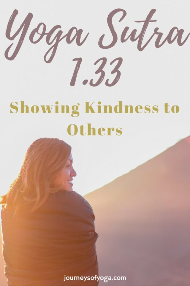Yoga Sutra 1.33, Showing kindness to others regardless of their attitude.