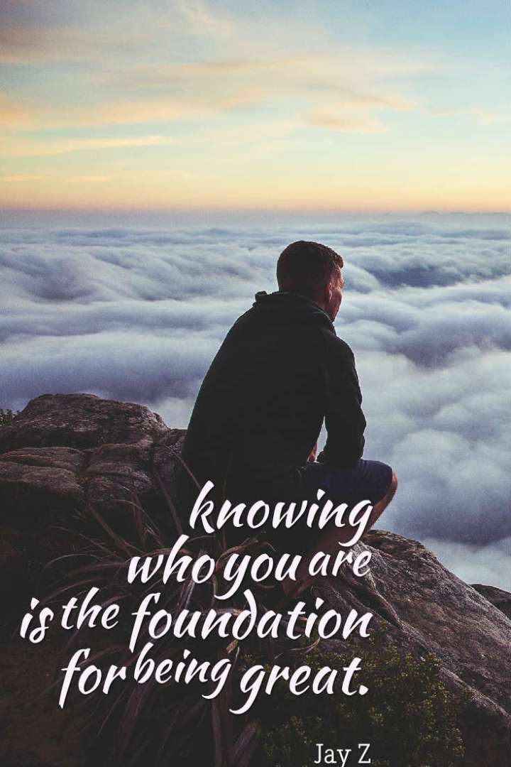 knowing who you are is the foundation for being great.