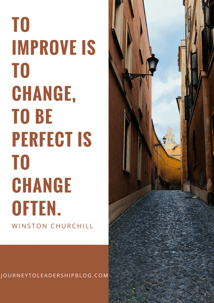 To improve is to change, to be perfect is to change often. Winston Churchill