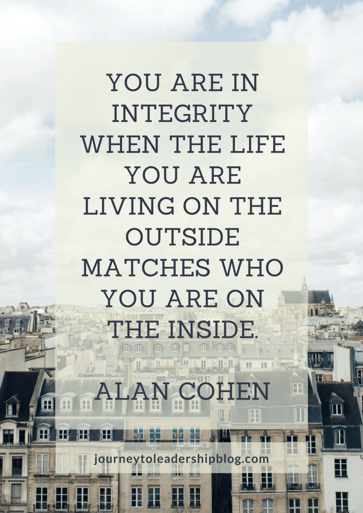 Quote Of The Week #52 You are in integrity when the life you are living on the outside matches who you are on the inside. Alan Cohen #quotes #lifequotes #integrity #leadership #JourneyToLeadership