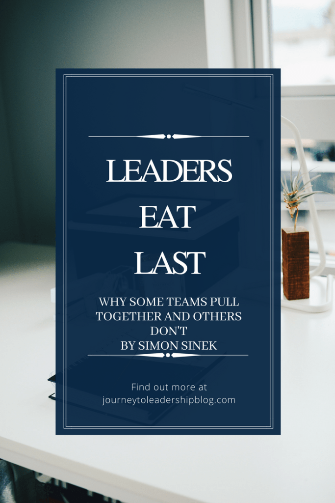 Leaders Eat Last— Why Some Teams Pull Together and Others Don't by Simon Sinek
