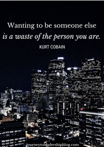 Wanting to be someone else is a waste of the person you are. Kurt Cobain