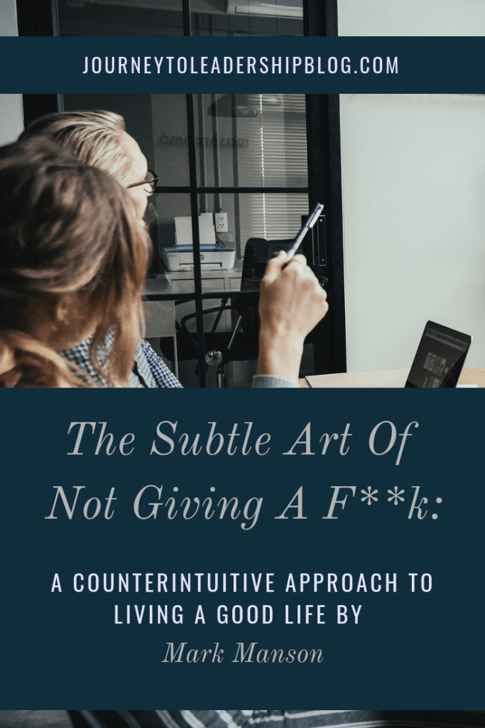 The Subtle Art Of Not Giving A F**k: A Counterintuitive Approach To Living a Good Life By Mark Manson