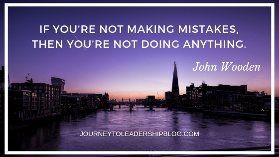 If you're not making mistakes, then you're not doing anything- John Wooden