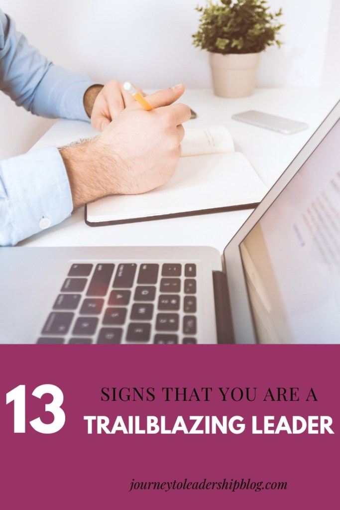 13 Signs That You Are A Trailblazing Leader